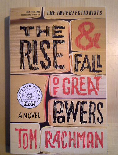 The Rise & Fall of Great Powers by Tom Rachman, Advance Reader's Edition